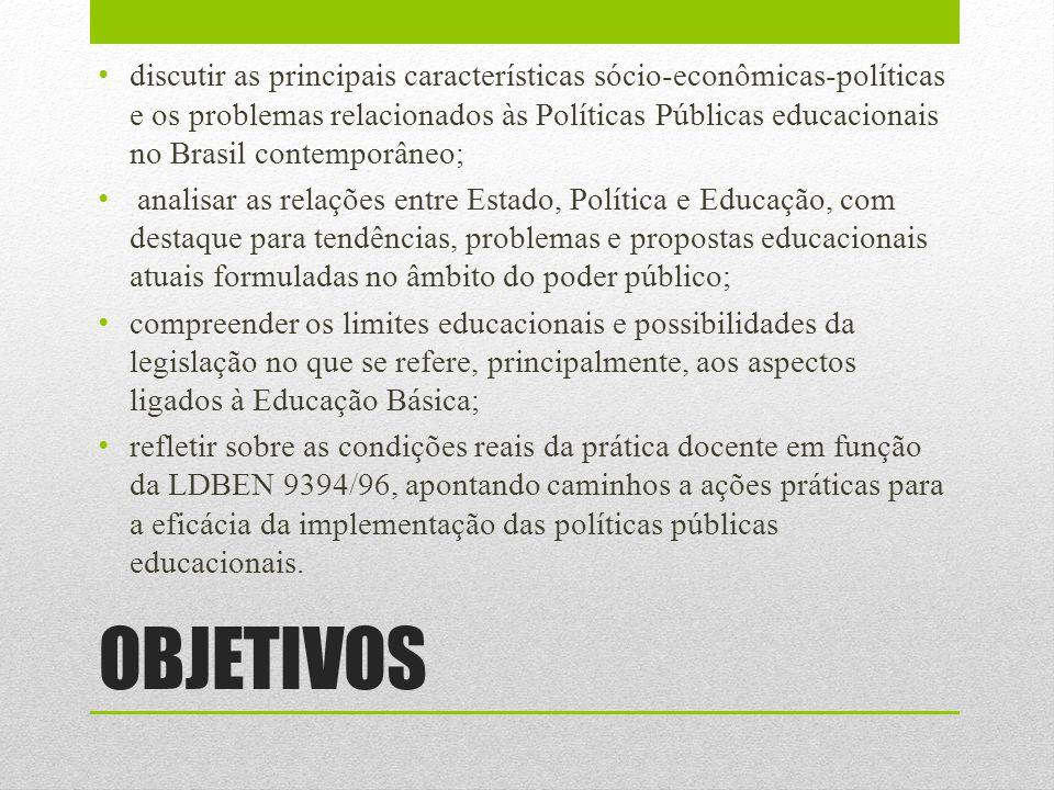 OBJETIVOS discutir as principais características sócio-econômicas-políticas e os problemas relacionados às Políticas Públicas educacionais no Brasil c