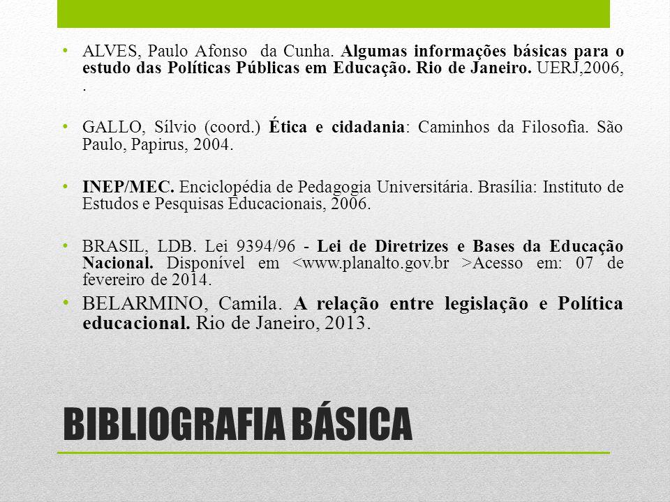 BIBLIOGRAFIA BÁSICA ALVES, Paulo Afonso da Cunha. Algumas informações básicas para o estudo das Políticas Públicas em Educação. Rio de Janeiro. UERJ,2