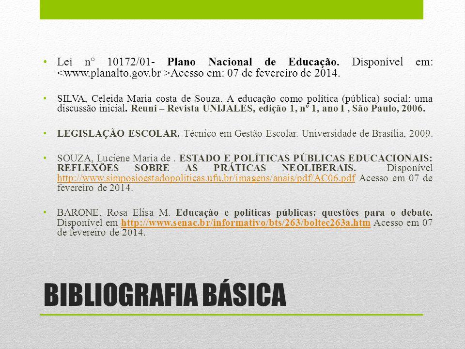 BIBLIOGRAFIA BÁSICA Lei n° 10172/01- Plano Nacional de Educação. Disponível em: Acesso em: 07 de fevereiro de 2014. SILVA, Celeida Maria costa de Souz