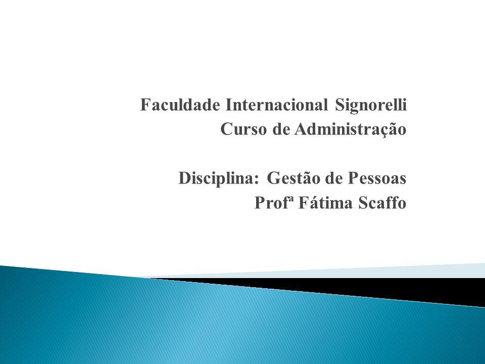 Faculdade Internacional Signorelli Curso de Administração Disciplina: Gestão de Pessoas Profª Fátima Scaffo