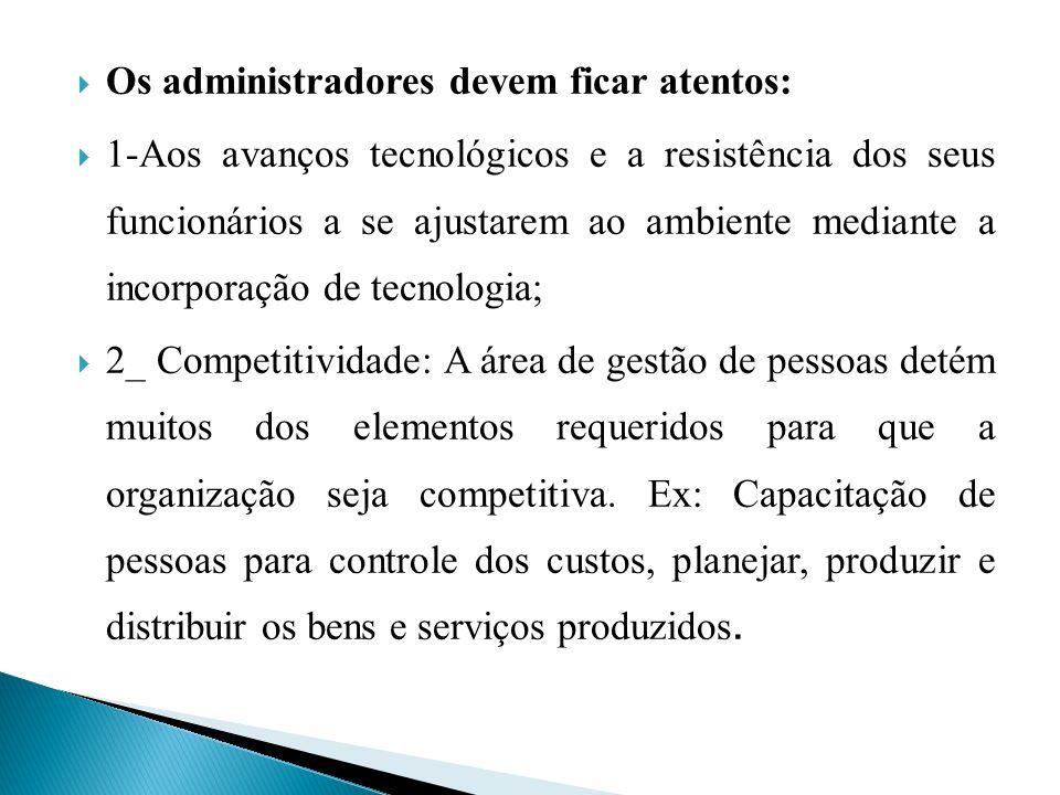 Os administradores devem ficar atentos: 1-Aos avanços tecnológicos e a resistência dos seus funcionários a se ajustarem ao ambiente mediante a incorpo