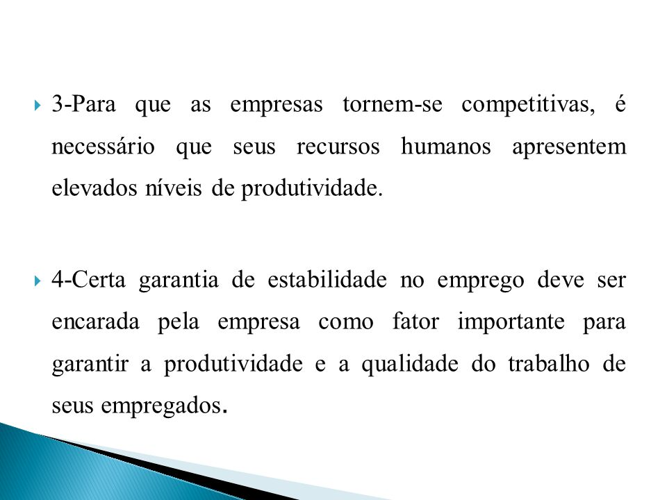 3-Para que as empresas tornem-se competitivas, é necessário que seus recursos humanos apresentem elevados níveis de produtividade. 4-Certa garantia de
