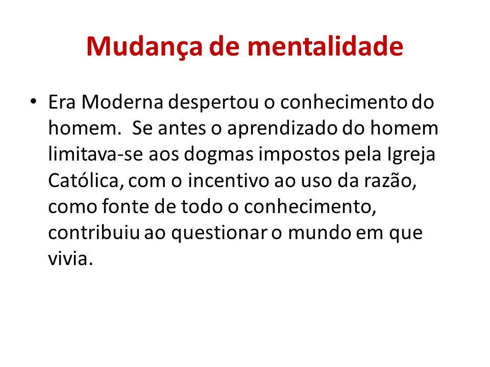 Mudança de mentalidade Era Moderna despertou o conhecimento do homem.