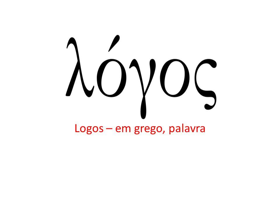 Logos – em grego, palavra