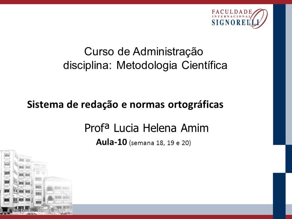 Curso de Administração disciplina: Metodologia Científica Profª Lucia Helena Amim Aula-10 (semana 18, 19 e 20) Sistema de redação e normas ortográficas
