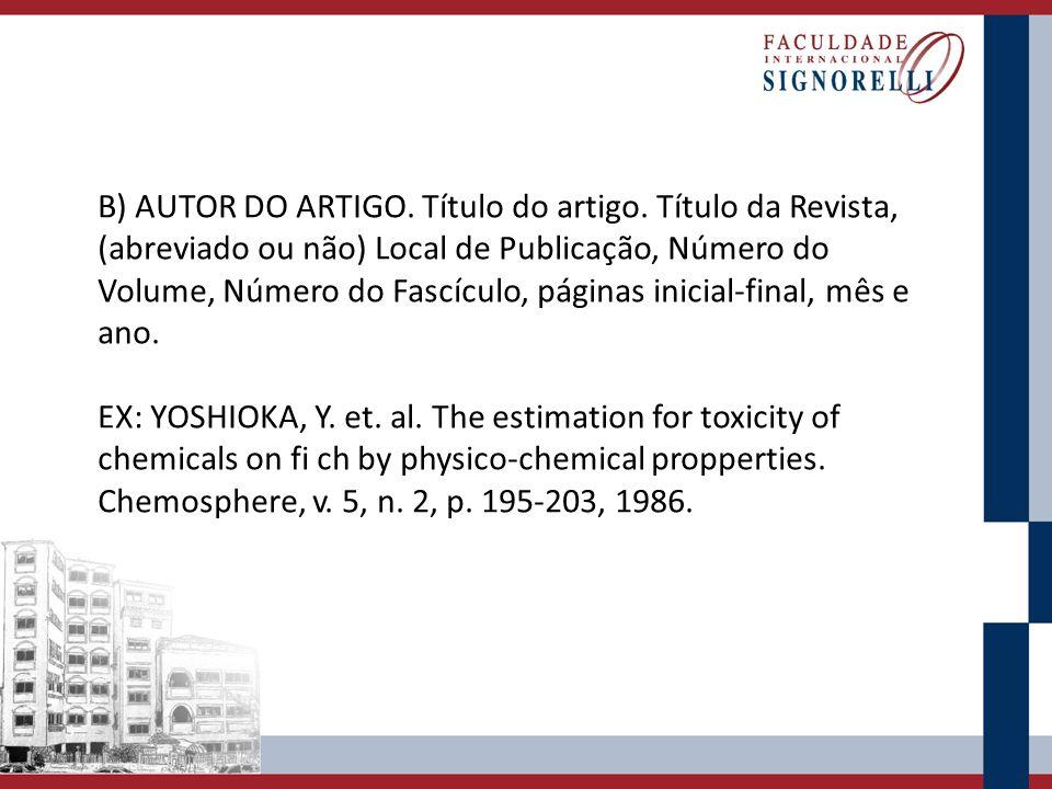 B) AUTOR DO ARTIGO. Título do artigo. Título da Revista, (abreviado ou não) Local de Publicação, Número do Volume, Número do Fascículo, páginas inicia