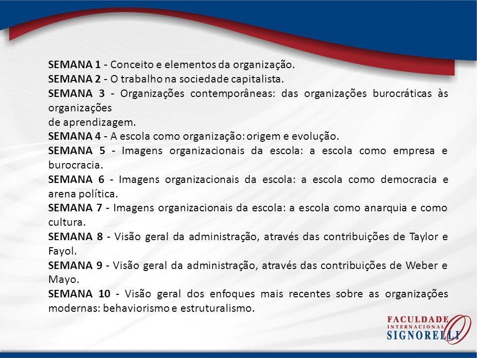 SEMANA 1 - Conceito e elementos da organização. SEMANA 2 - O trabalho na sociedade capitalista. SEMANA 3 - Organizações contemporâneas: das organizaçõ