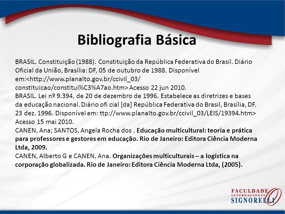 Bibliografia Básica BRASIL. Constituição (1988). Constituição da República Federativa do Brasil. Diário Oficial da União, Brasília: DF, 05 de outubro