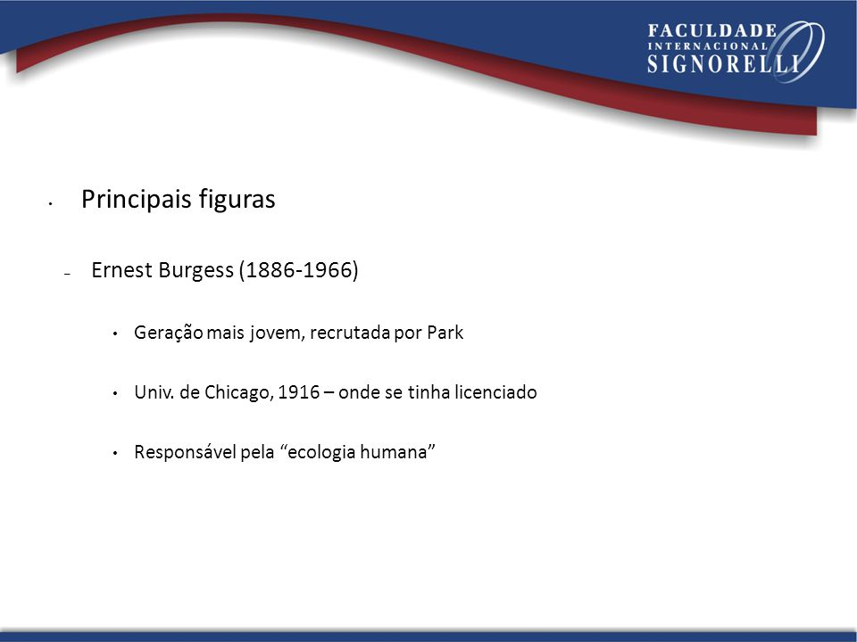 Principais figuras – Ernest Burgess (1886-1966) Geração mais jovem, recrutada por Park Univ. de Chicago, 1916 – onde se tinha licenciado Responsável p