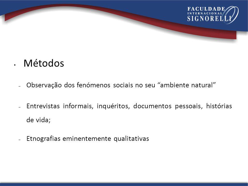 Métodos – Observação dos fenómenos sociais no seu ambiente natural – Entrevistas informais, inquéritos, documentos pessoais, histórias de vida; – Etnografias eminentemente qualitativas