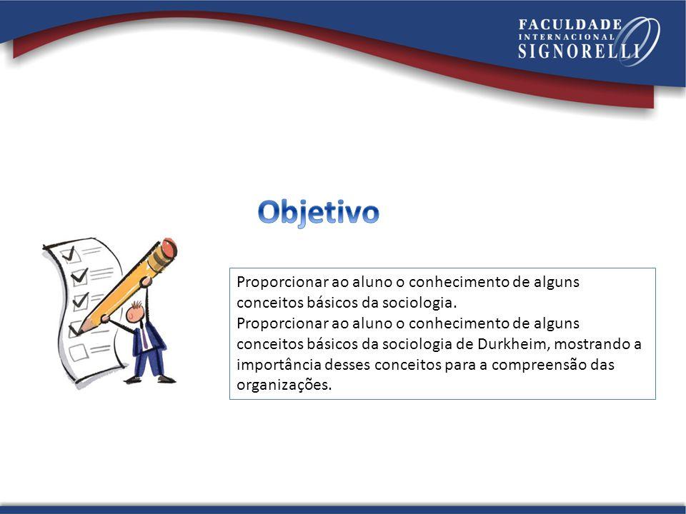 Proporcionar ao aluno o conhecimento de alguns conceitos básicos da sociologia.