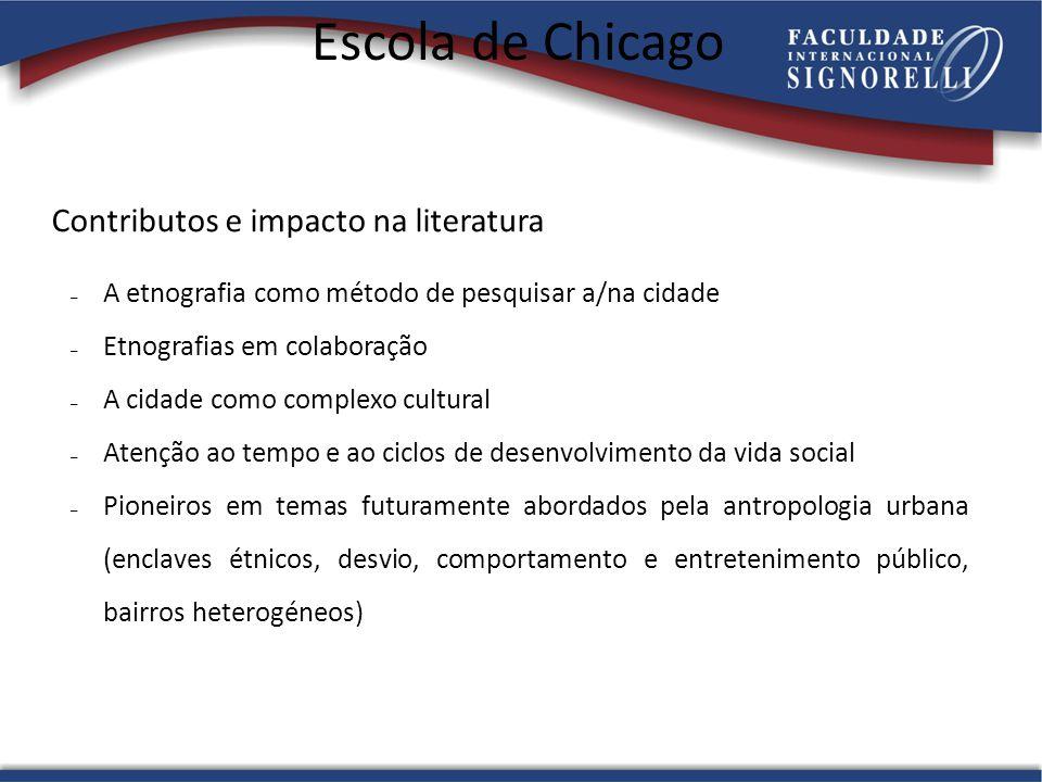 Escola de Chicago Contributos e impacto na literatura – A etnografia como método de pesquisar a/na cidade – Etnografias em colaboração – A cidade como