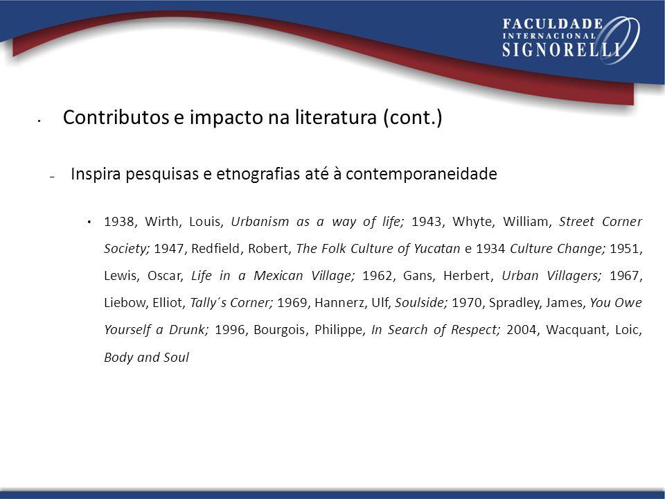Contributos e impacto na literatura (cont.) – Inspira pesquisas e etnografias até à contemporaneidade 1938, Wirth, Louis, Urbanism as a way of life; 1
