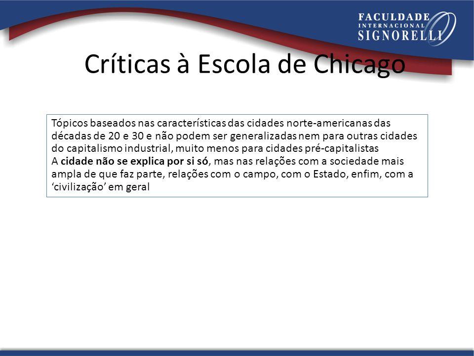 Críticas à Escola de Chicago Tópicos baseados nas características das cidades norte-americanas das décadas de 20 e 30 e não podem ser generalizadas ne