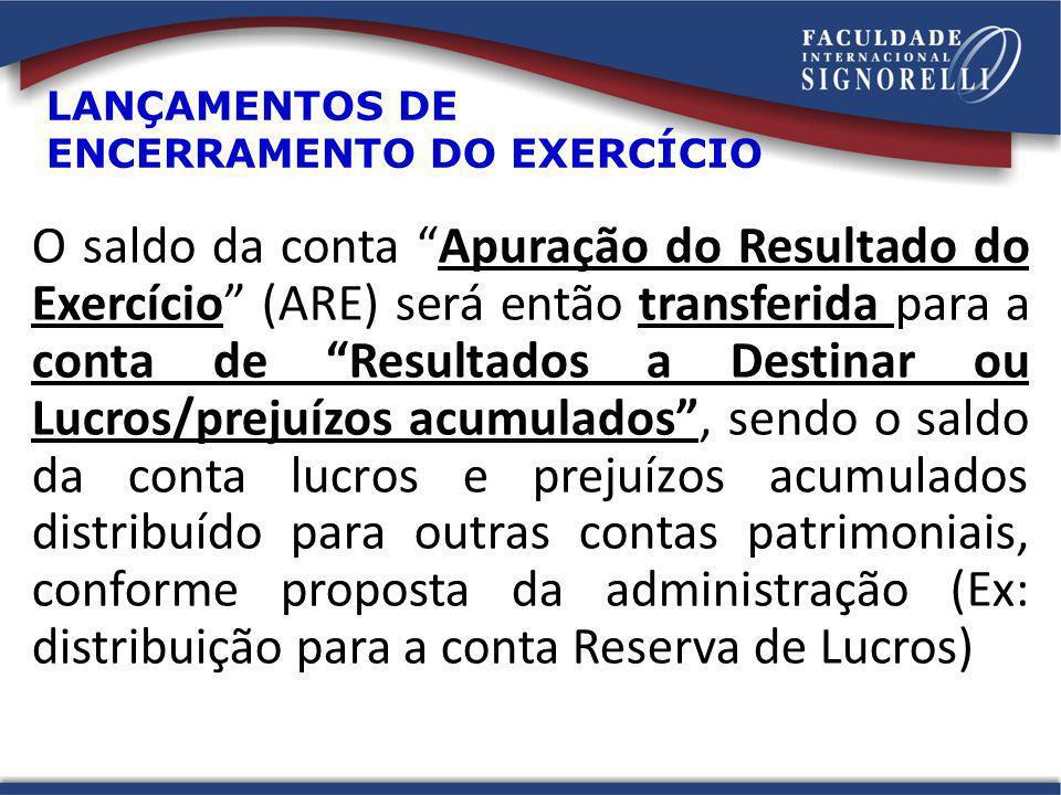 LANÇAMENTOS DE ENCERRAMENTO DO EXERCÍCIO O saldo da conta Apuração do Resultado do Exercício (ARE) será então transferida para a conta de Resultados a