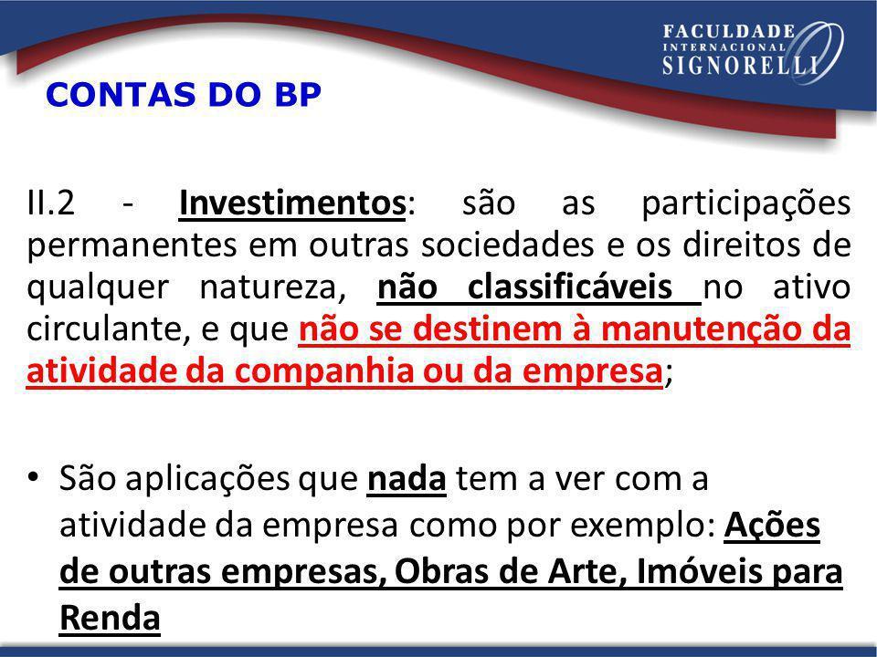 II.2 - Investimentos: são as participações permanentes em outras sociedades e os direitos de qualquer natureza, não classificáveis no ativo circulante