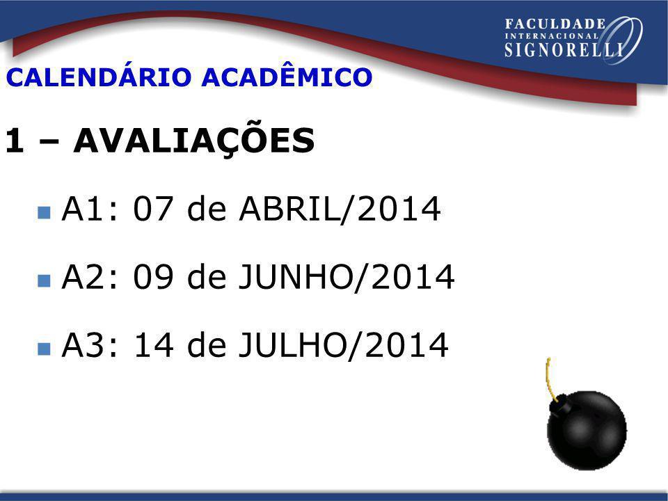 1 – AVALIAÇÕES A1: 07 de ABRIL/2014 A2: 09 de JUNHO/2014 A3: 14 de JULHO/2014 CALENDÁRIO ACADÊMICO
