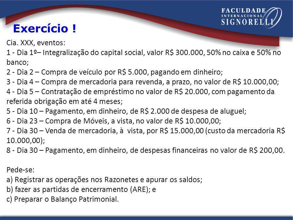 Exercício ! Cia. XXX, eventos: 1 - Dia 1º– Integralização do capital social, valor R$ 300.000, 50% no caixa e 50% no banco; 2 - Dia 2 – Compra de veíc