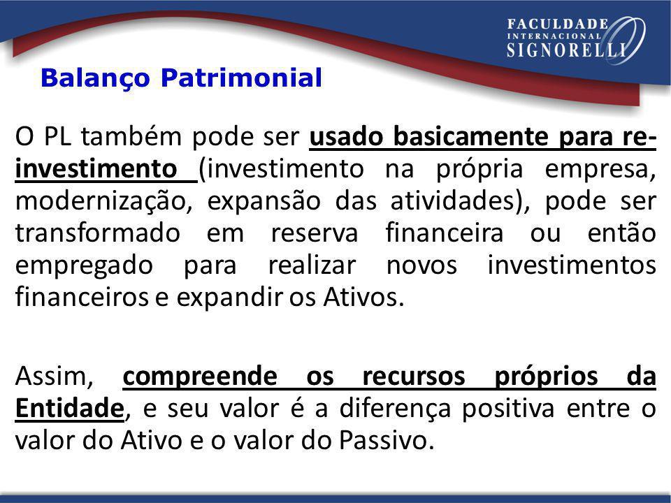 O PL também pode ser usado basicamente para re- investimento (investimento na própria empresa, modernização, expansão das atividades), pode ser transf