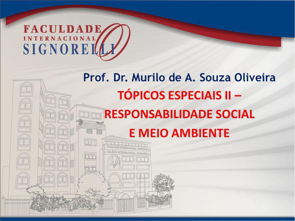 Prof. Dr. Murilo de A. Souza Oliveira TÓPICOS ESPECIAIS II – RESPONSABILIDADE SOCIAL E MEIO AMBIENTE
