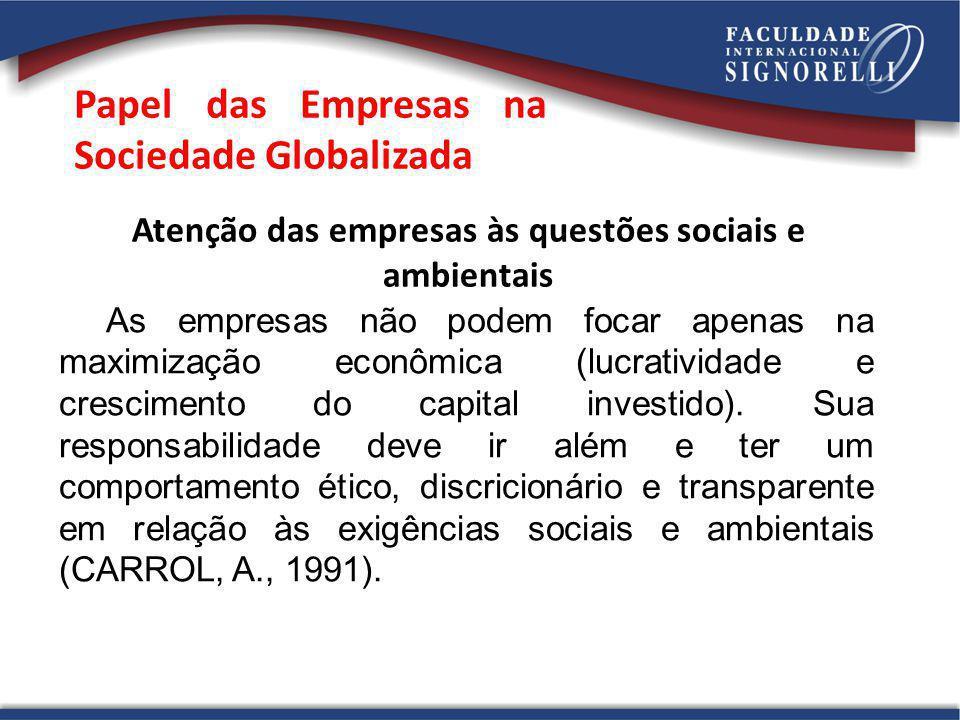 Papel das Empresas na Sociedade Globalizada Atenção das empresas às questões sociais e ambientais As empresas não podem focar apenas na maximização ec
