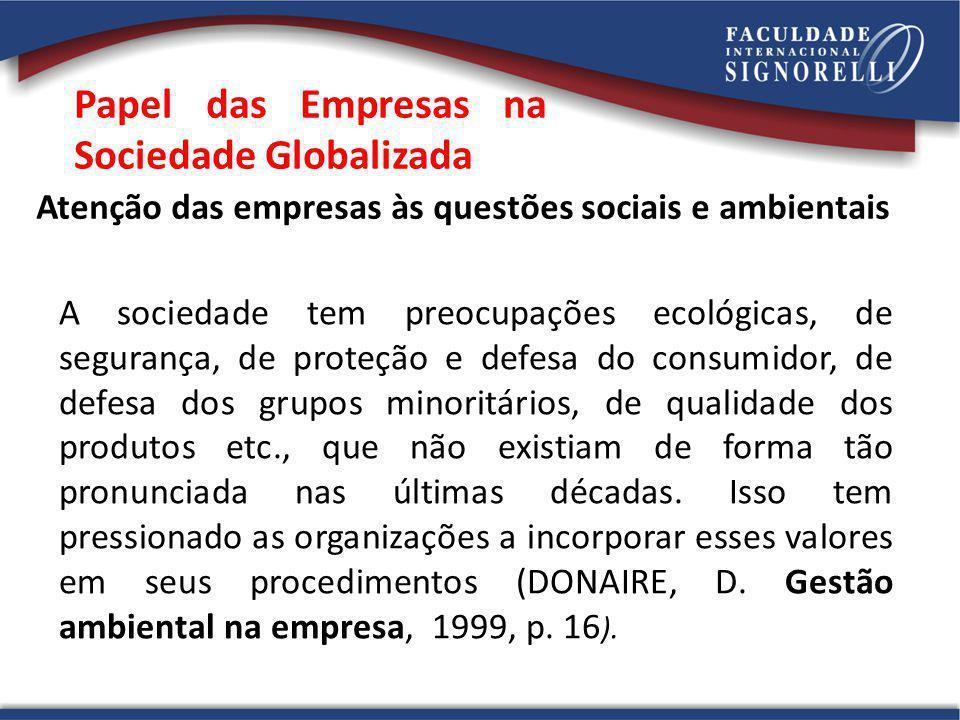 Papel das Empresas na Sociedade Globalizada Atenção das empresas às questões sociais e ambientais A sociedade tem preocupações ecológicas, de seguranç