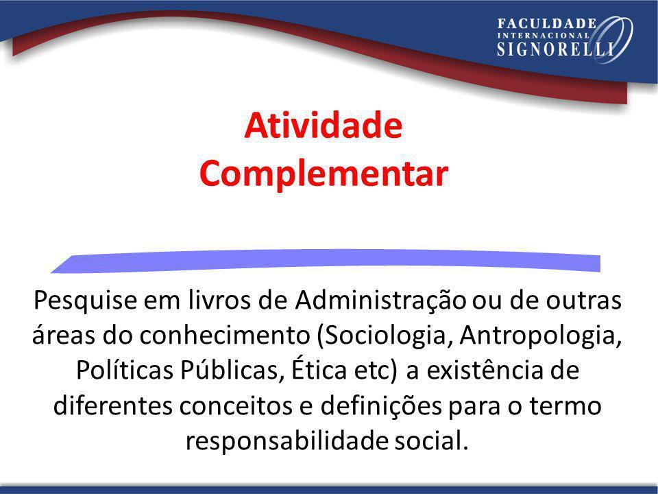 Atividade Complementar Pesquise em livros de Administração ou de outras áreas do conhecimento (Sociologia, Antropologia, Políticas Públicas, Ética etc
