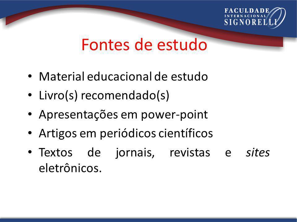 Fontes de estudo Material educacional de estudo Livro(s) recomendado(s) Apresentações em power-point Artigos em periódicos científicos Textos de jorna