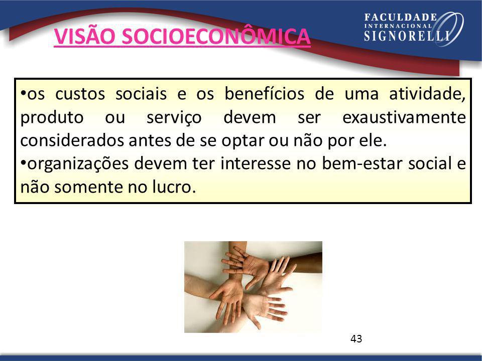 43 VISÃO SOCIOECONÔMICA os custos sociais e os benefícios de uma atividade, produto ou serviço devem ser exaustivamente considerados antes de se optar