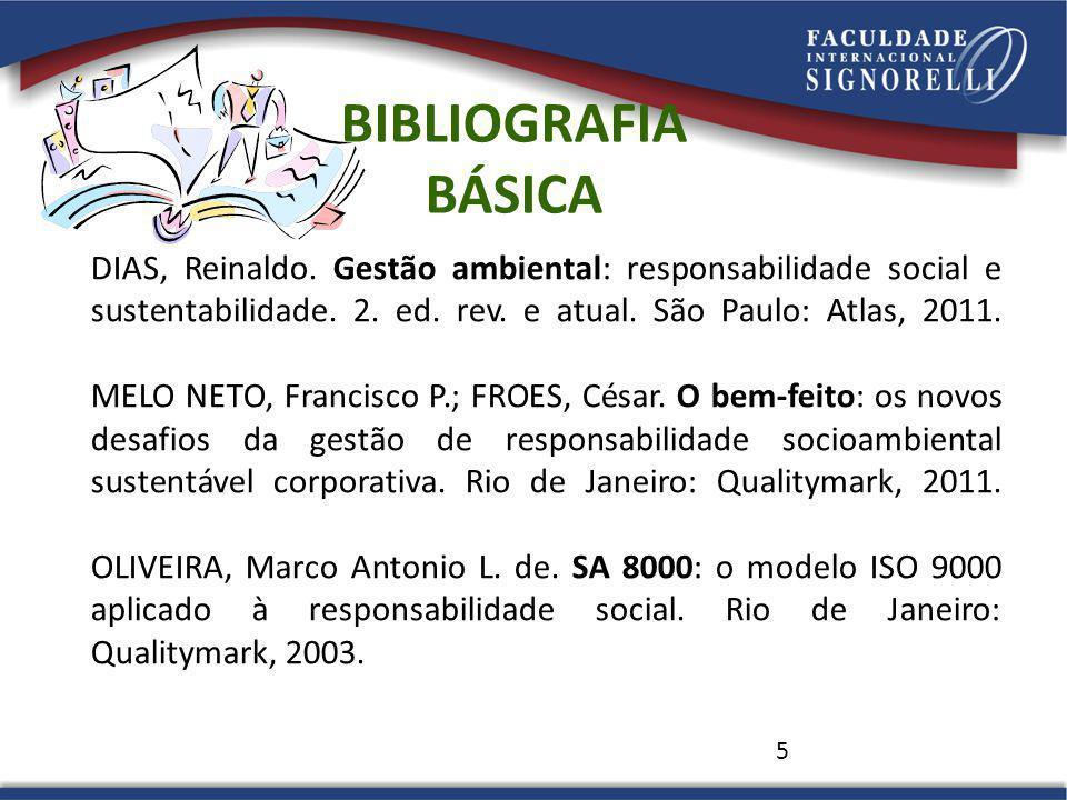 5 DIAS, Reinaldo. Gestão ambiental: responsabilidade social e sustentabilidade. 2. ed. rev. e atual. São Paulo: Atlas, 2011. MELO NETO, Francisco P.;