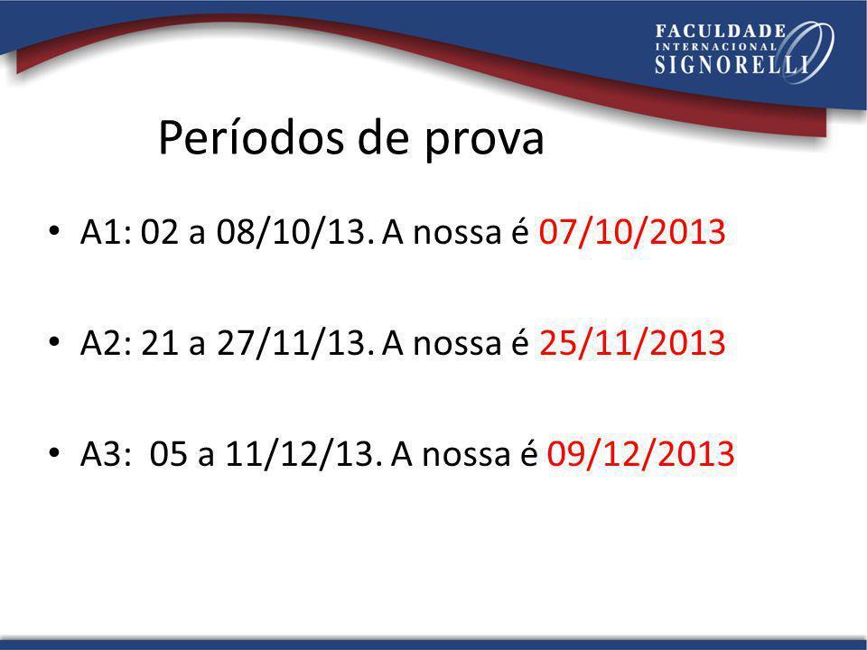 Períodos de prova A1: 02 a 08/10/13. A nossa é 07/10/2013 A2: 21 a 27/11/13. A nossa é 25/11/2013 A3: 05 a 11/12/13. A nossa é 09/12/2013