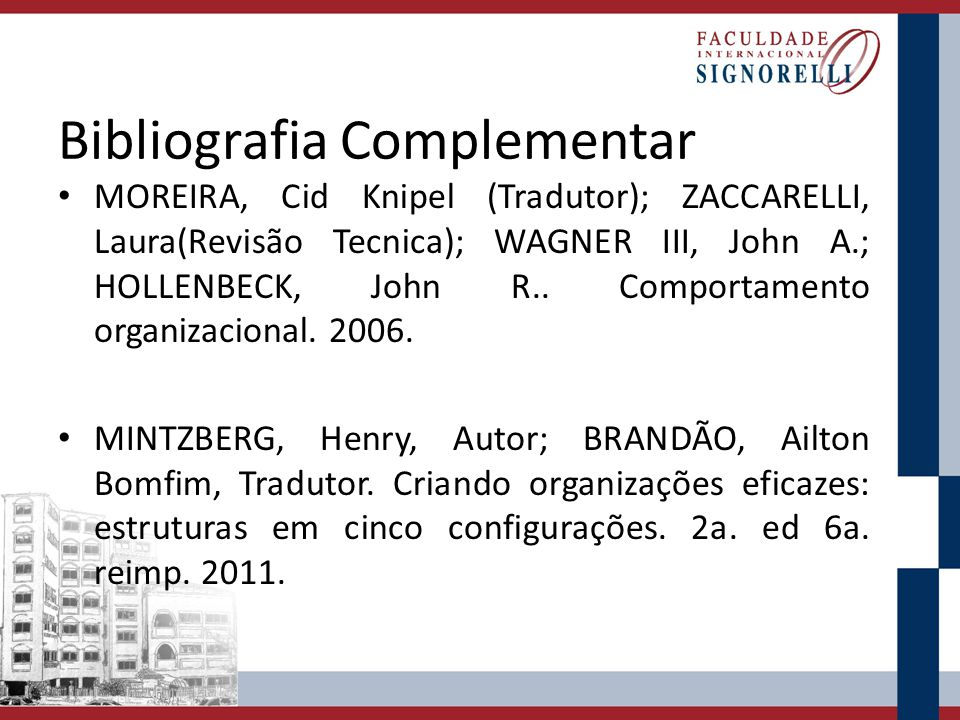 Bibliografia Complementar MOREIRA, Cid Knipel (Tradutor); ZACCARELLI, Laura(Revisão Tecnica); WAGNER III, John A.; HOLLENBECK, John R.. Comportamento
