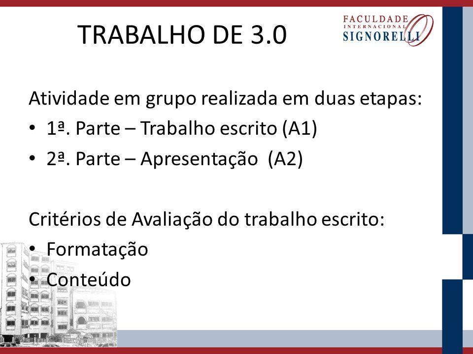 TRABALHO DE 3.0 Atividade em grupo realizada em duas etapas: 1ª. Parte – Trabalho escrito (A1) 2ª. Parte – Apresentação (A2) Critérios de Avaliação do