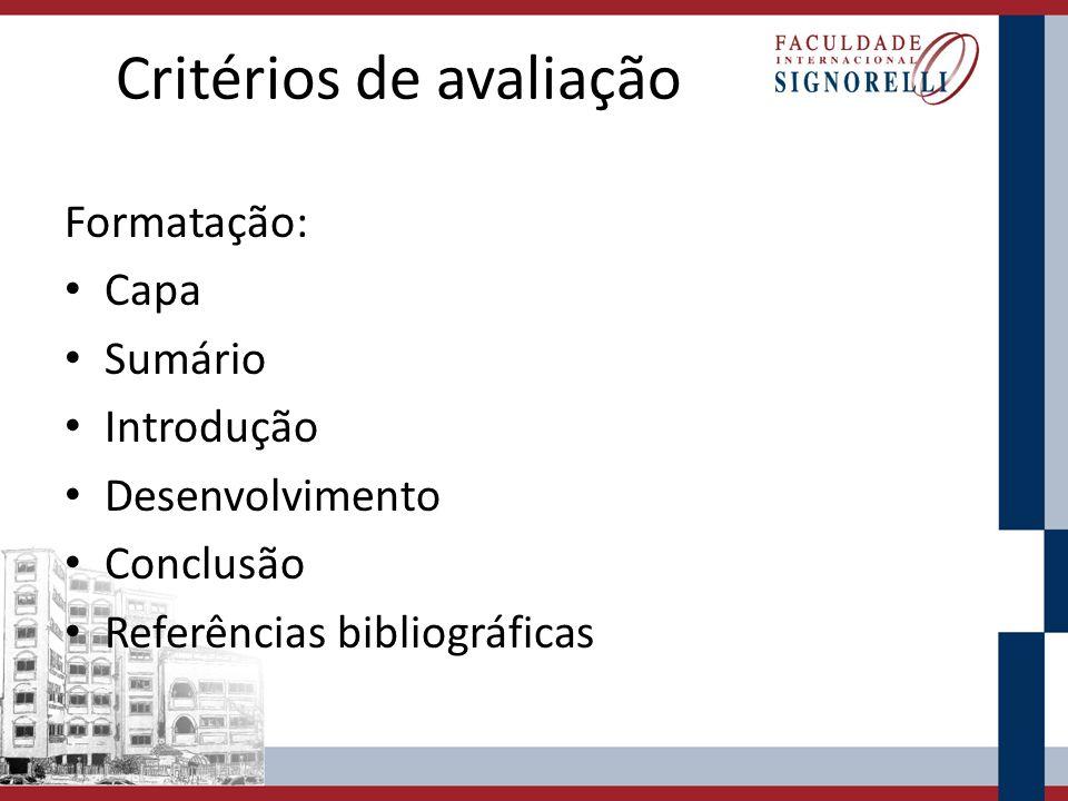 Critérios de avaliação Formatação: Capa Sumário Introdução Desenvolvimento Conclusão Referências bibliográficas