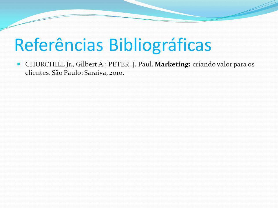 Referências Bibliográficas CHURCHILL Jr., Gilbert A.; PETER, J.