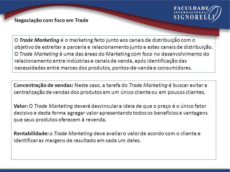 Negociação com foco em Trade O Trade Marketing é o marketing feito junto aos canais de distribuição com o objetivo de estreitar a parceria e relaciona