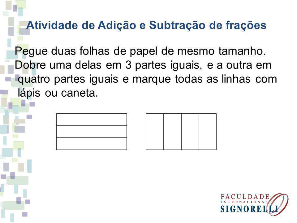 Atividade de Adição e Subtração de frações Pegue duas folhas de papel de mesmo tamanho.