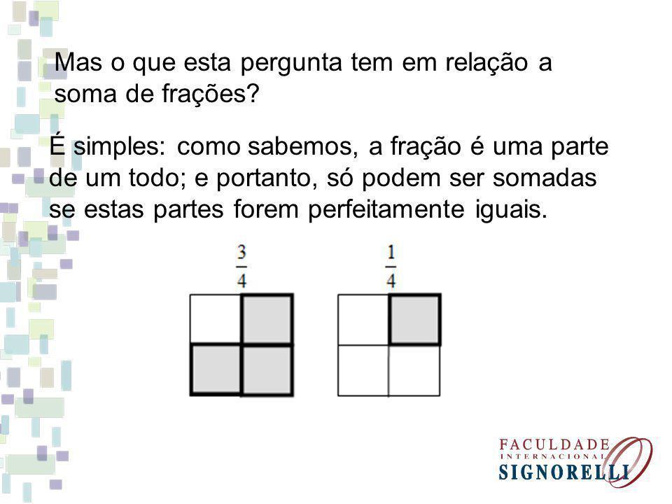 Mas o que esta pergunta tem em relação a soma de frações.