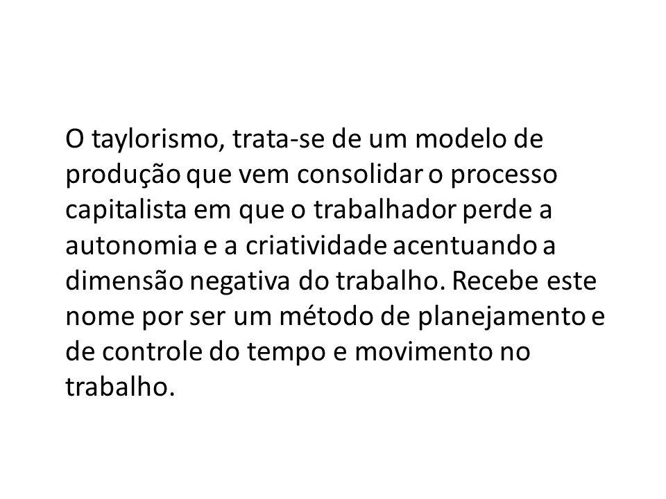 O taylorismo, trata-se de um modelo de produção que vem consolidar o processo capitalista em que o trabalhador perde a autonomia e a criatividade acen