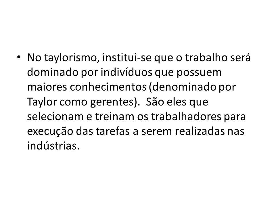No taylorismo, institui-se que o trabalho será dominado por indivíduos que possuem maiores conhecimentos (denominado por Taylor como gerentes). São el