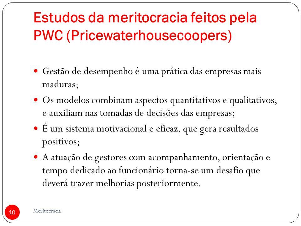 Estudos da meritocracia feitos pela PWC (Pricewaterhousecoopers) Gestão de desempenho é uma prática das empresas mais maduras; Os modelos combinam asp