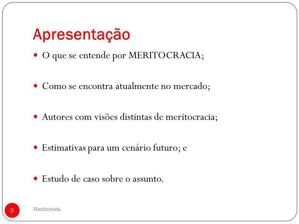 Apresentação O que se entende por MERITOCRACIA; Como se encontra atualmente no mercado; Autores com visões distintas de meritocracia; Estimativas para