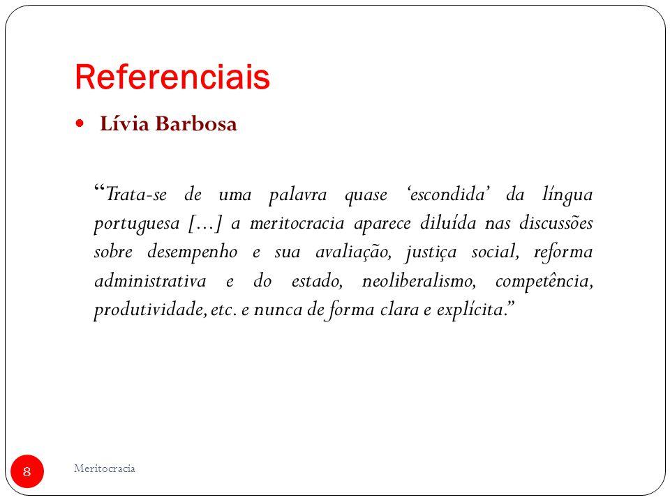 Referenciais Lívia Barbosa Trata-se de uma palavra quase escondida da língua portuguesa [...] a meritocracia aparece diluída nas discussões sobre dese