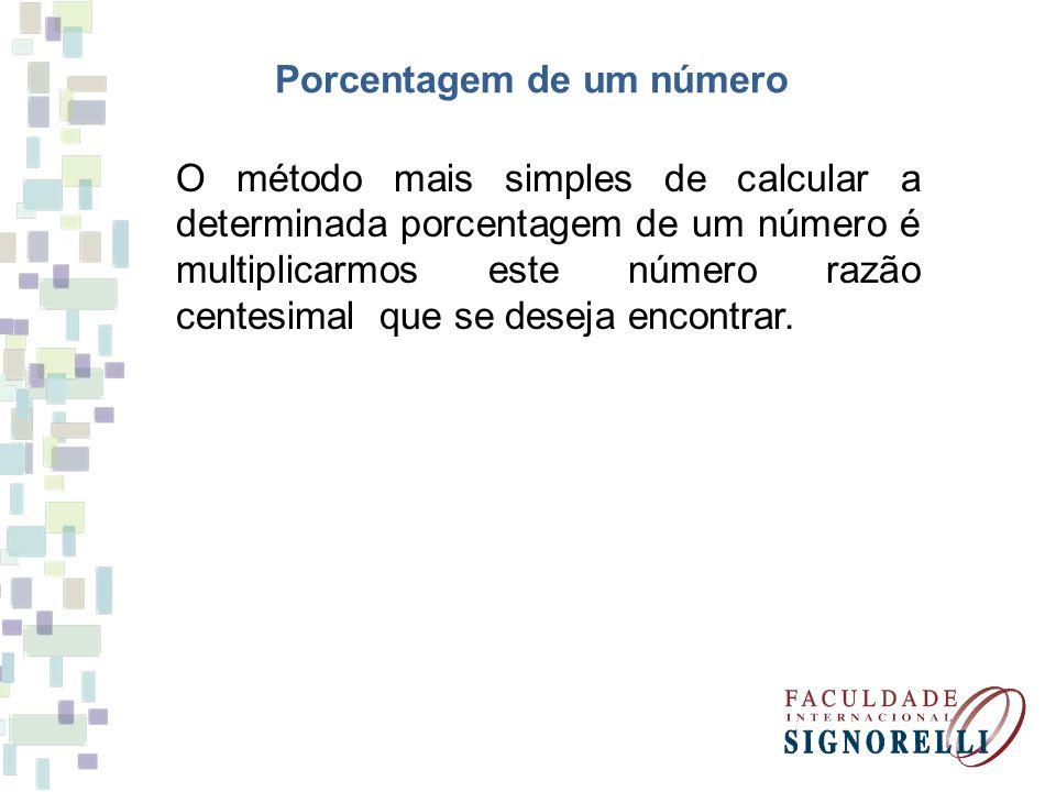 Porcentagem de um número O método mais simples de calcular a determinada porcentagem de um número é multiplicarmos este número razão centesimal que se