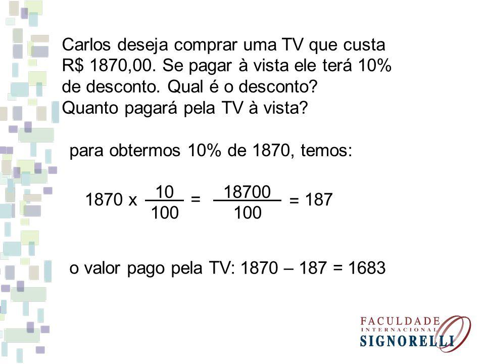 Carlos deseja comprar uma TV que custa R$ 1870,00. Se pagar à vista ele terá 10% de desconto. Qual é o desconto? Quanto pagará pela TV à vista? para o