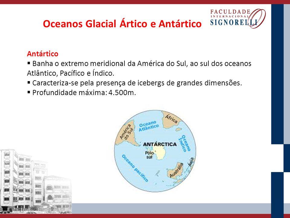 Oceanos Glacial Ártico e Antártico Antártico Banha o extremo meridional da América do Sul, ao sul dos oceanos Atlântico, Pacífico e Índico. Caracteriz