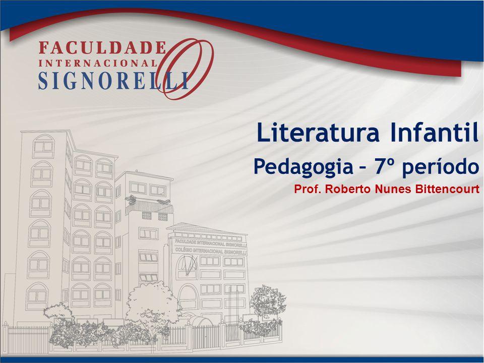 Literatura Infantil Pedagogia – 7º período Prof. Roberto Nunes Bittencourt