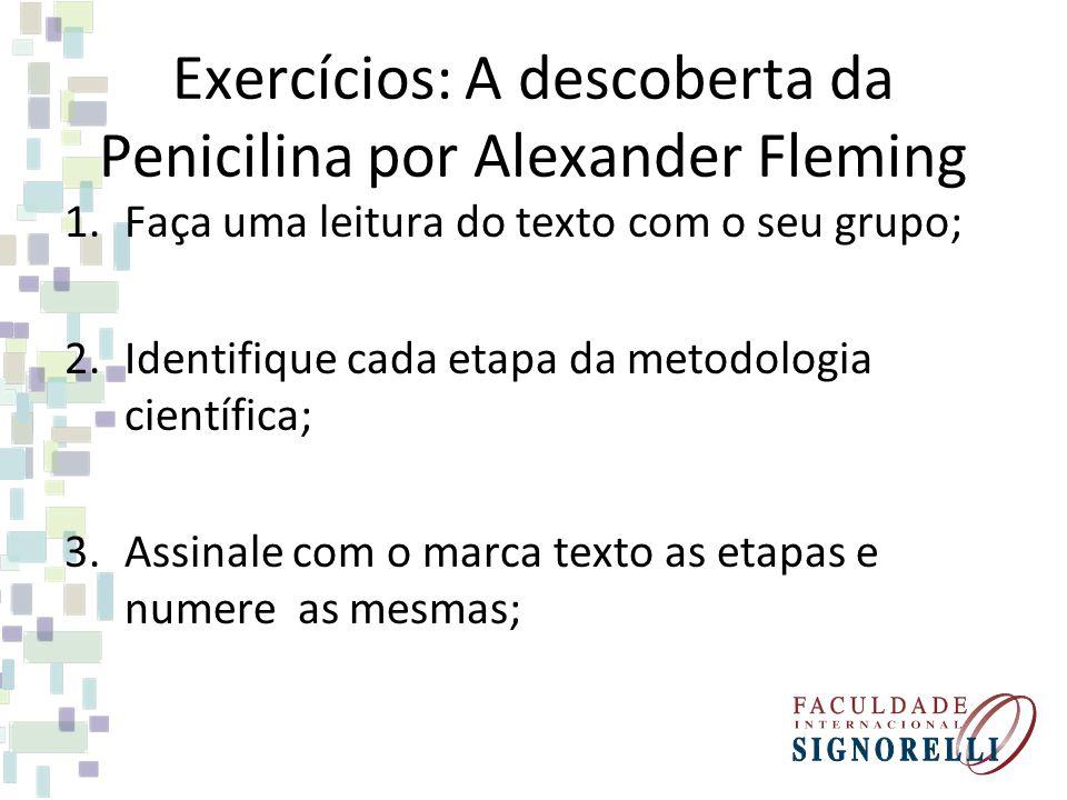Exercícios: A descoberta da Penicilina por Alexander Fleming 1.Faça uma leitura do texto com o seu grupo; 2.Identifique cada etapa da metodologia cien
