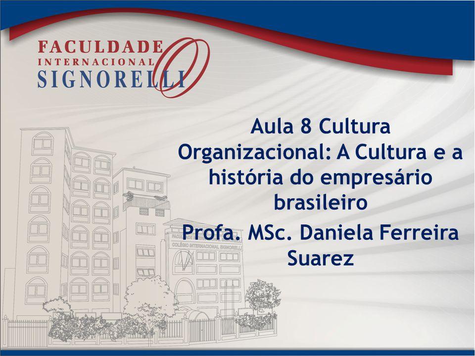 Aula 8 Cultura Organizacional: A Cultura e a história do empresário brasileiro Profa.