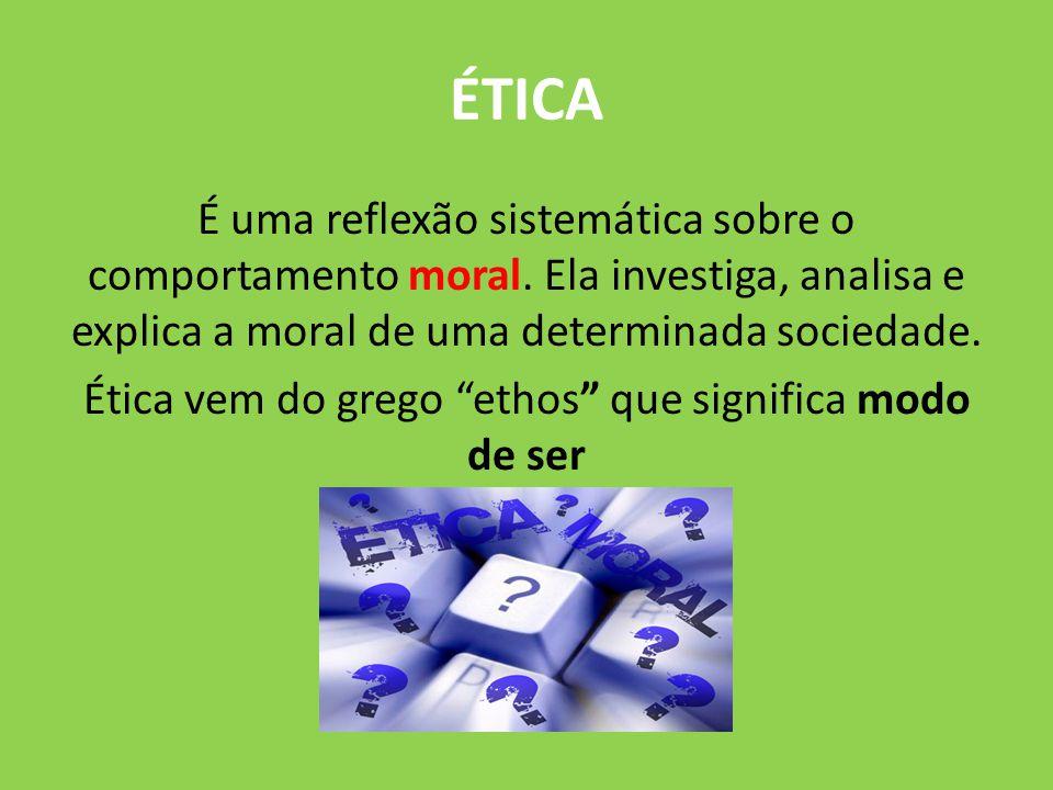 ÉTICA É uma reflexão sistemática sobre o comportamento moral. Ela investiga, analisa e explica a moral de uma determinada sociedade. Ética vem do greg